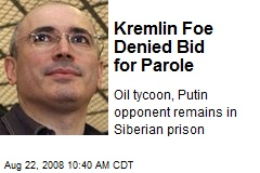 Kremlin Foe Denied Bid for Parole