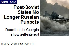 Post-Soviet States No Longer Russian Puppets