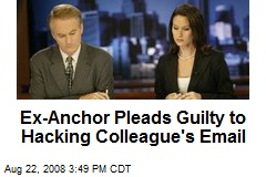 Ex-Anchor Pleads Guilty to Hacking Colleague's Email
