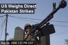 US Weighs Direct Pakistan Strikes