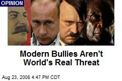 Modern Bullies Aren't World's Real Threat