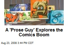 A 'Prose Guy' Explores the Comics Boom