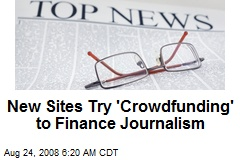 New Sites Try 'Crowdfunding' to Finance Journalism