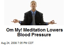 Om My! Meditation Lowers Blood Pressure