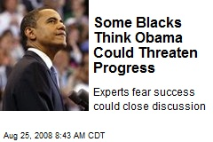Some Blacks Think Obama Could Threaten Progress