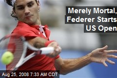 Merely Mortal, Federer Starts US Open