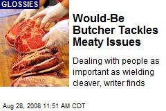 Would-Be Butcher Tackles Meaty Issues