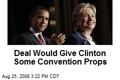 Deal Would Give Clinton Some Convention Props