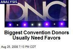 Biggest Convention Donors Usually Need Favors