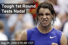 Tough 1st Round Tests Nadal