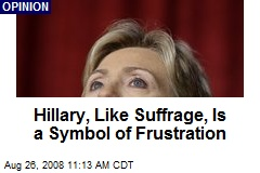 Hillary, Like Suffrage, Is a Symbol of Frustration