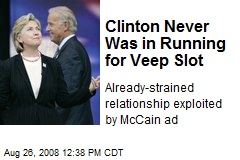 Clinton Never Was in Running for Veep Slot