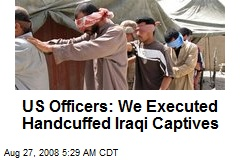 US Officers: We Executed Handcuffed Iraqi Captives