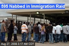 595 Nabbed in Immigration Raid