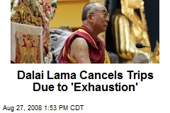 Dalai Lama Cancels Trips Due to 'Exhaustion'