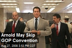 Arnold May Skip GOP Convention