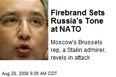 Firebrand Sets Russia's Tone at NATO