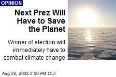 Next Prez Will Have to Save the Planet