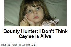 Bounty Hunter: I Don't Think Caylee Is Alive
