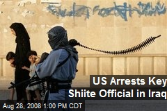 US Arrests Key Shiite Official in Iraq