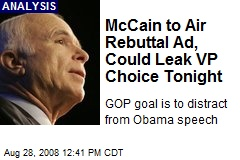 McCain to Air Rebuttal Ad, Could Leak VP Choice Tonight