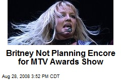 Britney Not Planning Encore for MTV Awards Show