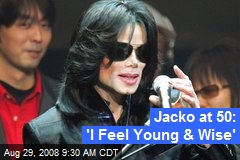 Jacko at 50: 'I Feel Young & Wise'