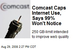 Comcast Caps Internet Use, Says 99% Won't Notice