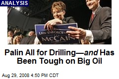 Palin All for Drilling— and Has Been Tough on Big Oil
