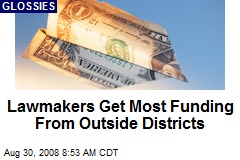 Lawmakers Get Most Funding From Outside Districts