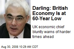 Darling: British Economy Is at 60-Year Low