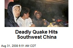 Deadly Quake Hits Southwest China