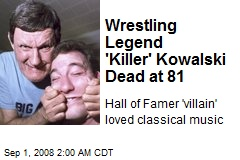 Wrestling Legend 'Killer' Kowalski Dead at 81
