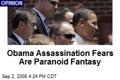 Obama Assassination Fears Are Paranoid Fantasy