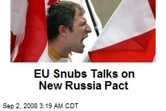 EU Snubs Talks on New Russia Pact