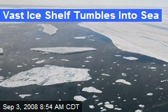 Vast Ice Shelf Tumbles Into Sea