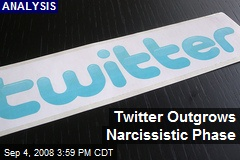 Twitter Outgrows Narcissistic Phase