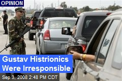 Gustav Histrionics Were Irresponsible