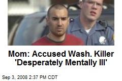 Mom: Accused Wash. Killer 'Desperately Mentally Ill'