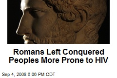 Romans Left Conquered Peoples More Prone to HIV