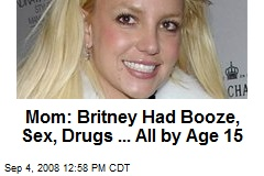 Mom: Britney Had Booze, Sex, Drugs ... All by Age 15