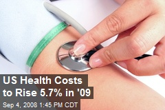 US Health Costs to Rise 5.7% in '09