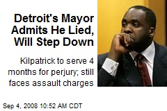 Detroit's Mayor Admits He Lied, Will Step Down