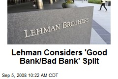 Lehman Considers 'Good Bank/Bad Bank' Split