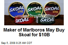 Maker of Marlboros May Buy Skoal for $10B