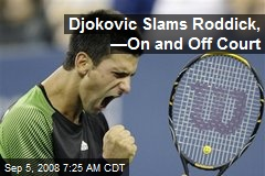 Djokovic Slams Roddick, —On and Off Court