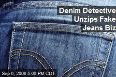 Denim Detective Unzips Fake Jeans Biz