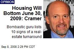 Housing Will Bottom June 30, 2009: Cramer