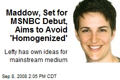 Maddow, Set for MSNBC Debut, Aims to Avoid 'Homogenized'