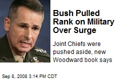 Bush Pulled Rank on Military Over Surge